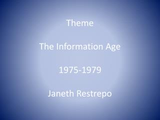 Theme The Information Age 1975-1979 Janeth Restrepo