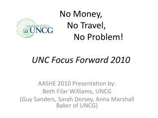 No Money,       No Travel,                  No Problem!  UNC Focus Forward 2010