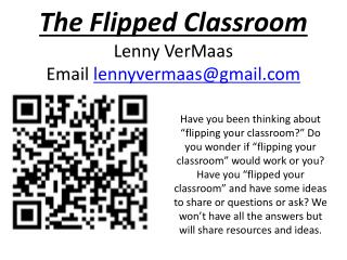 The Flipped Classroom Lenny VerMaas Email  lennyvermaas@gmail.com