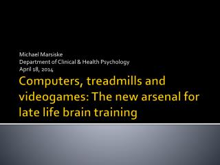 Computers, treadmills and videogames: The new arsenal for late life brain training
