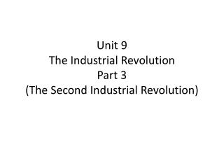Unit 9  The Industrial Revolution Part 3 (The Second Industrial Revolution)