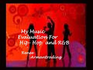 My Music Evaluation For  Hip- Hop  and R&B 	o