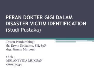 PERAN DOKTER GIGI DALAM DISASTER VICTIM IDENTIFICATION ( Studi Pustaka )