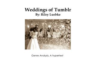Weddings of Tumblr By: Riley Luebke