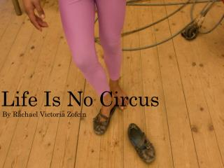 Life Is No Circus