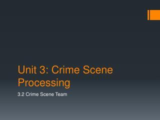 Unit 3: Crime Scene Processing
