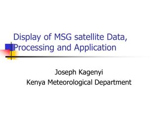 Display of MSG satellite Data, Processing  and  Application