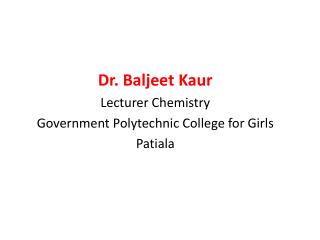 Dr.  Baljeet Kaur Lecturer Chemistry Government Polytechnic College for Girls Patiala