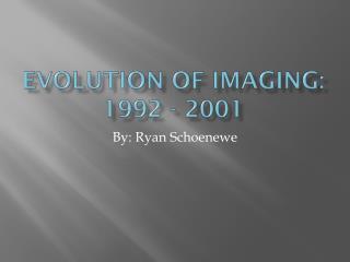 Evolution of Imaging: 1992 - 2001