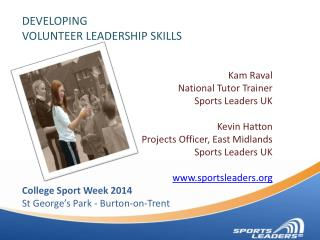 DEVELOPING  VOLUNTEER LEADERSHIP SKILLS Kam Raval National  Tutor Trainer Sports Leaders UK Kevin Hatton Projects Offic
