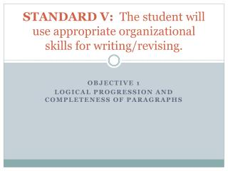 STANDARD V:   The student will use appropriate organizational skills for writing/revising.