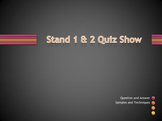 Stand 1 & 2 Quiz  Show