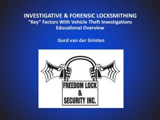 "INVESTIGATIVE & FORENSIC LOCKSMITHING ""Key"" Factors With Vehicle Theft Investigations Educational Overview"