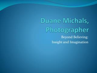 Duane  Michals , Photographer