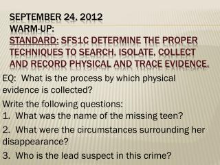 SEPTEMBER 24,  2012 WARM-UP: STANDARD:  SFS1c Determine the proper techniques to search, isolate, collect and record ph