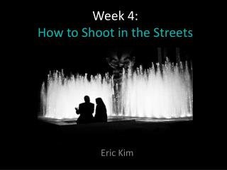 Week 4:  How to Shoot in the Streets