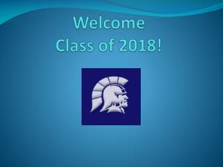 Welcome  Class of 2018!