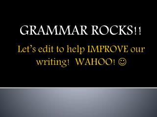 Let's edit to help IMPROVE our writing!  WAHOO!  