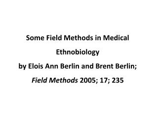 Some Field Methods in Medical Ethnobiology  by  Elois Ann Berlin and Brent Berlin;  Field  Methods  2005; 17; 235