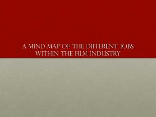 A Mind Map of the Different Jobs Within The Film Industry