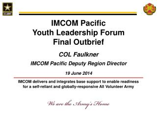 IMCOM Pacific  Youth Leadership Forum Final Outbrief COL Faulkner IMCOM Pacific Deputy Region Director 19 June 2014