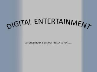 DIGITAL ENTERTAINMENT