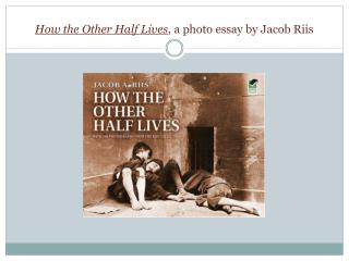 How the Other Half Lives , a photo essay by Jacob Riis