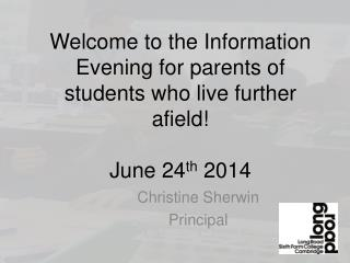 Welcome to the Information Evening for parents of students who live further afield! June 24 th 2014