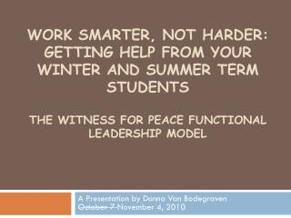 Work smarter, not harder: Getting help from your winter And summer term students The Witness for Peace Functional Leade