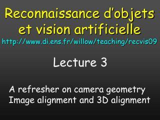 Reconnaissance d'objets et vision  artificielle http://www.di.ens.fr/willow/teaching/recvis09