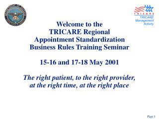 welcome to the  tricare regional  appointment standardization business rules training seminar  15-16 and 17-18 may 2001