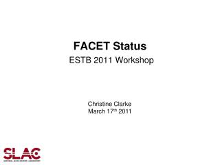 FACET  Status ESTB 2011 Workshop