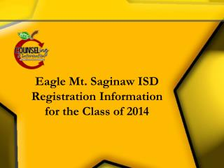Eagle Mt. Saginaw ISD Registration Information  for the Class of 2014