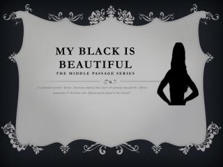 My black is beautiful the Middle passage series