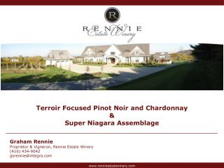 Terroir  Focused Pinot Noir and Chardonnay & Super Niagara Assemblage Graham Rennie Proprietor &  Vigneron , Rennie Est