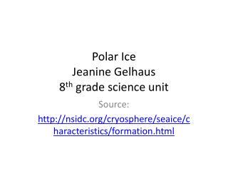 Polar Ice Jeanine  Gelhaus 8 th  grade science unit