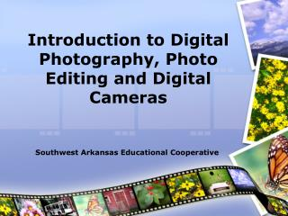 Introduction to Digital Photography, Photo Editing and Digital Cameras
