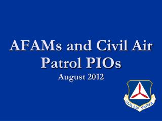AFAMs and Civil Air  Patrol PIOs August  2012