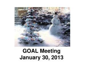 GOAL Meeting January 30, 201 3
