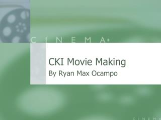 CKI Movie Making