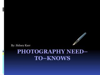 Photography Need–To–Knows