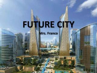 FUTURE CITY Mrs. Franco