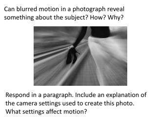 Can  blurred motion in a photograph reveal something about the subject? How? Why?