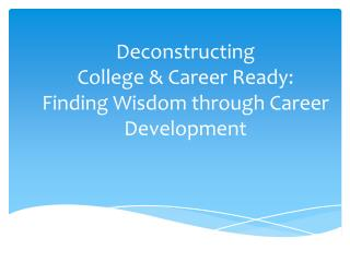 Deconstructing  College  & Career Ready: Finding Wisdom through Career  Development