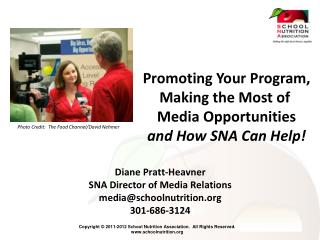 Diane Pratt-Heavner SNA  Director of Media Relations media@schoolnutrition.org 301-686-3124