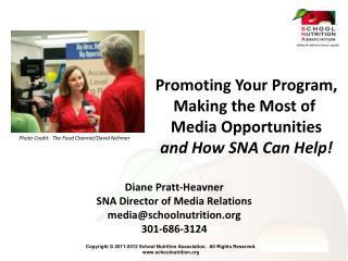 Diane Pratt-Heavner SNA  Director of Media Relations media@schoolnutrition.org 301-686-3124