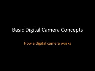 Basic Digital Camera Concepts