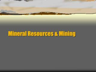 Mineral  Resources & Mining