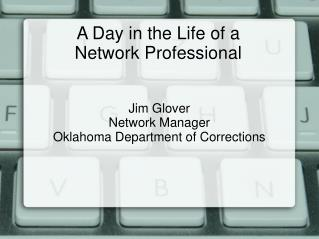A Day in the Life of a  Network Professional