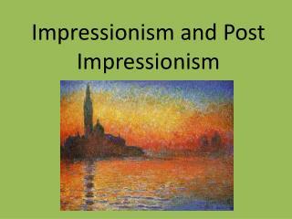 Impressionism and Post Impressionism